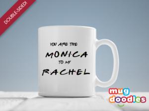 You are the Monica to My Rachel mug (MD400)